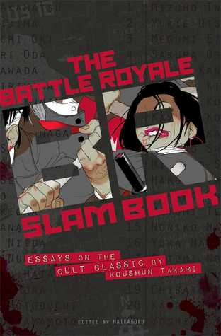 Battle Royale Slam Book: Essays on the Cult Classic by Koushun Takami by Nadia Bulkin, Steven R. Stewart, Isamu Fukui, Kostas Paradias, Kathleen Miller, Nick Mamatas, Raechel Dumas, Adam Roberts, John Skipp, Sam Hamm, Brian Keene, Toh EnJoe, Masao Higashi, Carrie Cuinn, Gregory Lamberson, Jason S. Ridler, Douglas F. Warrick