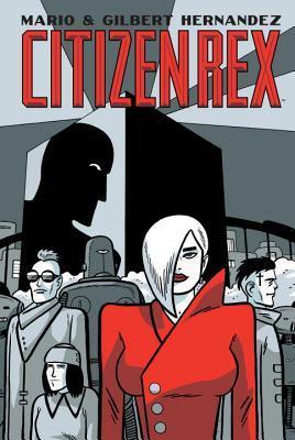 Citizen Rex by Gilbert Hernández, Mario Hernández