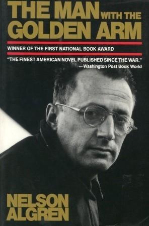 The Man With the Golden Arm by Nelson Algren, Daniel Simon, Kurt Vonnegut Jr., Studs Terkel, William J. Savage Jr.