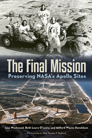 The Final Mission: Preserving NASA's Apollo Sites by Lisa Westwood, Milford Wayne Donaldson, Beth O'Leary