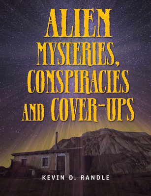 Alien Mysteries, Conspiracies and Cover-Ups by Kevin D. Randle
