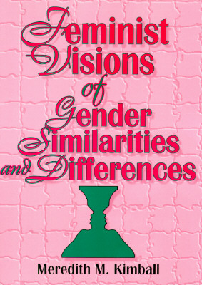 Feminist Visions of Gender Similarities and Differences by Ellen Cole, Meredith M. Kimball, Esther D. Rothblum