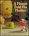 A Mouse Told His Mother by Bethany Roberts