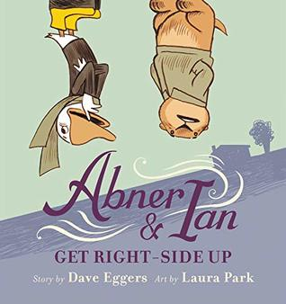 Abner & Ian Get Right-Side Up by Dave Eggers, Laura Park