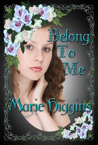 Belong To Me by Marie Higgins