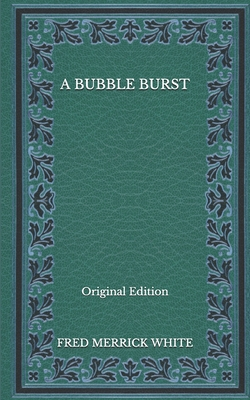 A Bubble Burst - Original Edition by Fred Merrick White