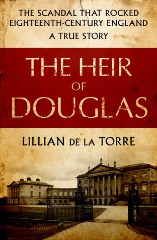 The Heir of Douglas: The Scandal That Rocked Eighteenth-Century England: A True Story by Lillian de la Torre