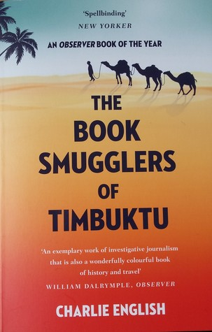 The Book Smugglers of Timbuktu: The Quest for this Storied City and the Race to Save its Treasures by Charlie English
