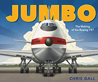 Jumbo: The Making of the Boeing 747 by Chris Gall