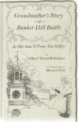 Grandmother's Story of Bunker Hill Battle: As She Saw It from the Belfry by Oliver Wendell Holmes Sr.