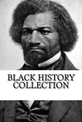 Black History Collection: Narrative of the Life of Frederick Douglass, Up from Slavery, and The Souls of Black Folk by W. E. B. Du Bois, Frederick Douglass, Booker T. Washington