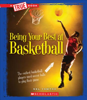 Being Your Best at Basketball (a True Book: Sports and Entertainment) by Nel Yomtov