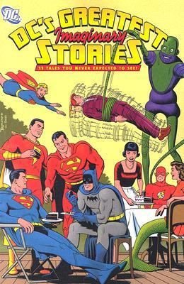 DC's Greatest Imaginary Stories: 11 Tales You Never Expected to See! by Jim Shooter, Dick Sprang, Curt Swan, Edmond Hamilton, Bill Finger, Bob Kane, Leo Dorfman, John Broome, Otto Binder, Jerry Siegel