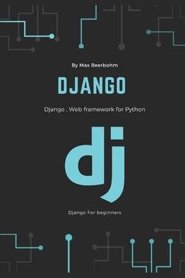 Django: Django, Web framework for Python by Moaml Mohmmed, Max Beerbohm