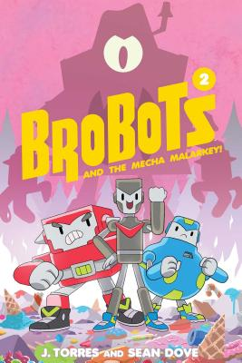 Brobots and the Mecha Malarkey!, Volume 2 by J. Torres