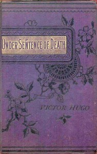 Under Sentence of Death (Or, a Criminal's Last Hours), Told Under Canvas and Claude Gueux by Gilbert Campbell, Victor Hugo