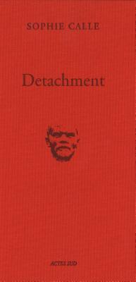 Sophie Calle: Detachment by Sophie Calle