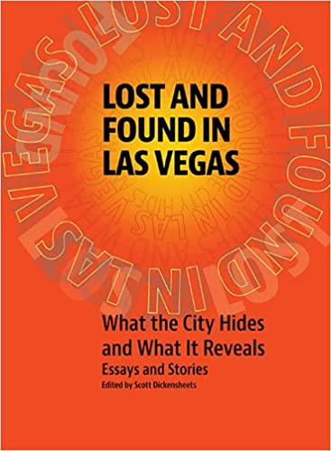 Lost and Found in Las Vegas: What the City Hides and What It Reveals: Essays and Stories by Moniro Ravanipour, Scott Dickensheets, Langdon Joseph, Launce Rake, T.R. Witcher, David Armstrong, Kyser Heidi, Mason Ian Bundschuh, Mercedes M. Yardley, Geoff Schumacher