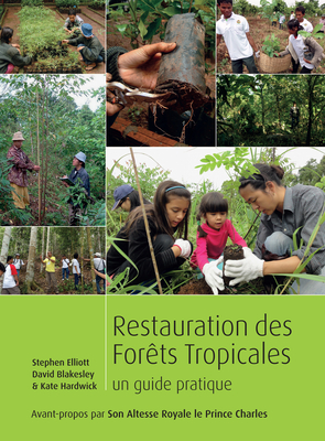 Restauration Des Forets Tropicales: Un Guide Pratique by David Blakesley, Stephen Elliott, Kate Hardwick