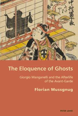 The Eloquence of Ghosts: Giorgio Manganelli and the Afterlife of the Avant-Garde by Florian Mussgnug