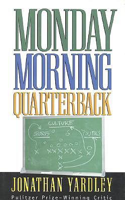 Monday Morning Quarterback by Jonathan Yardley