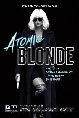 Atomic Blonde: The Coldest City by Sam Hart, Antony Johnston