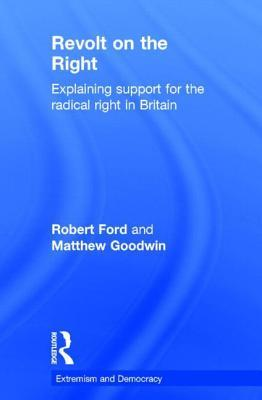 Revolt on the Right: Explaining Support for the Radical Right in Britain by Matthew J. Goodwin, Robert Ford