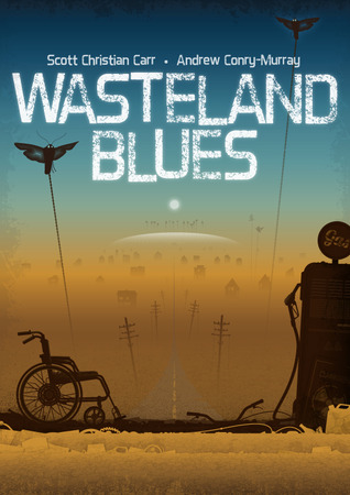 Wasteland Blues by Andrew Conry-Murray, Timothy Deal, Scott Christian Carr
