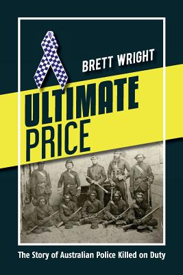 Ultimate Price: The Story of Police Killed on Duty by Brett Wright