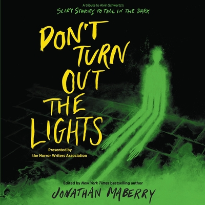 Don't Turn Out the Lights: A Tribute to Alvin Schwartz's Scary Stories to Tell in the Dark by Tonya Hurley, Courtney Alameda, Micol Ostow