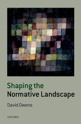 Shaping the Normative Landscape by David Owens