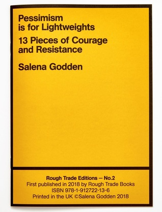 Pessimism is for Lightweights: 13 Pieces of Courage and Resistance by Salena Godden