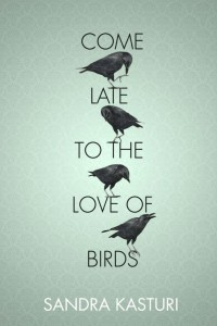 Come Late to the Love of Birds by Sandra Kasturi