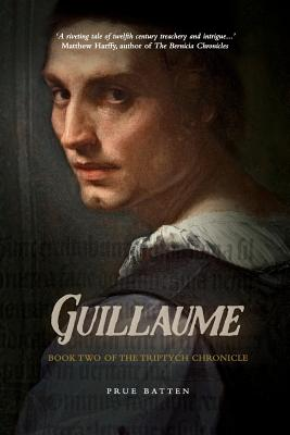 Guillaume: Book Two of the Triptych Chronicle by Prue Batten