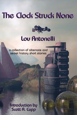 The Clock Struck None by Lou Antonelli