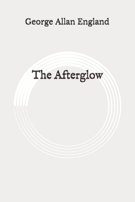 The Afterglow: Original by George Allan England