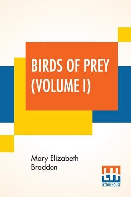 Birds Of Prey (Volume I) by Mary Elizabeth Braddon