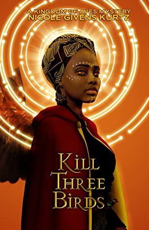 Kill Three Birds: A Kingdom of Aves Mystery by Nicole Givens Kurtz