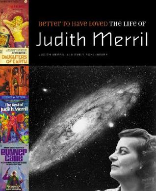 Better to Have Loved: The Life of Judith Merril by Judith Merril, Emily Pohl-Weary