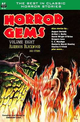 Horror Gems, Volume Eight, Algernon Blackwood and Others by C. C. MacApp, David Wright O'Brien, August Derleth