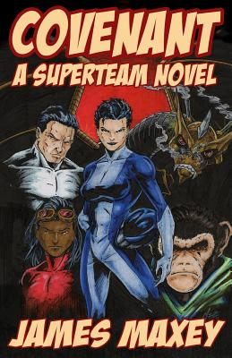 Covenant: A Superteam Novel by James Maxey