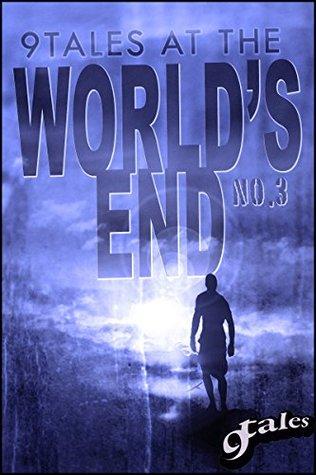 9Tales At the World's End 3 by Grant Matthew Frazier, Jeff C. Stevenson, C.M. Saunders, Craig Bullock, David J. Wing, Luke Walker, Sara Green, D.J. Tryer, Jack Campbell Jr.