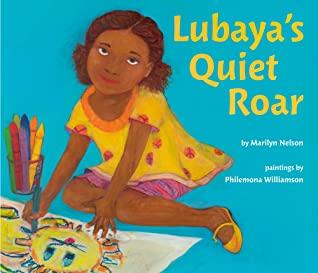 Lubaya's Quiet Roar by Marilyn Nelson, Philemona Williamson
