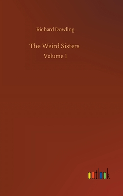 The Weird Sisters: Volume 1 by Richard Dowling