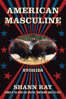 American Masculine: Stories by Shann Ray