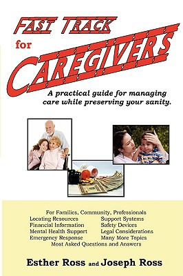 Fast Track for Caregivers by Esther Ross, Joseph Ross
