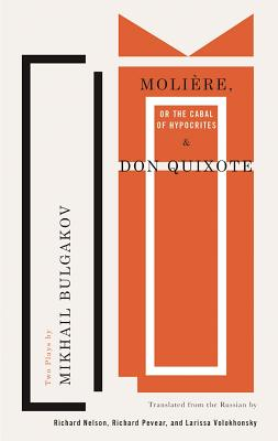 Molière, or the Cabal of Hypocrites and Don Quixote: Two Plays by Mikhail Bulgakov by Mikhail Bulgakov
