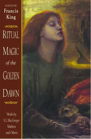 Ritual Magic of the Golden Dawn: Works by S.L. MacGregor Mathers and Others by Francis X. King, R.A. Gilbert, S.L. MacGregor Mathers