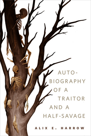 The Autobiography of a Traitor and a Half-Savage by Alix E. Harrow