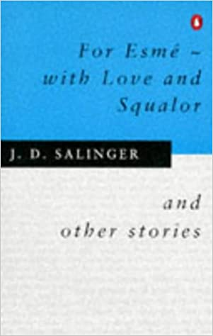 For Esme—With Love and Squalor, and Other Stories by J.D. Salinger